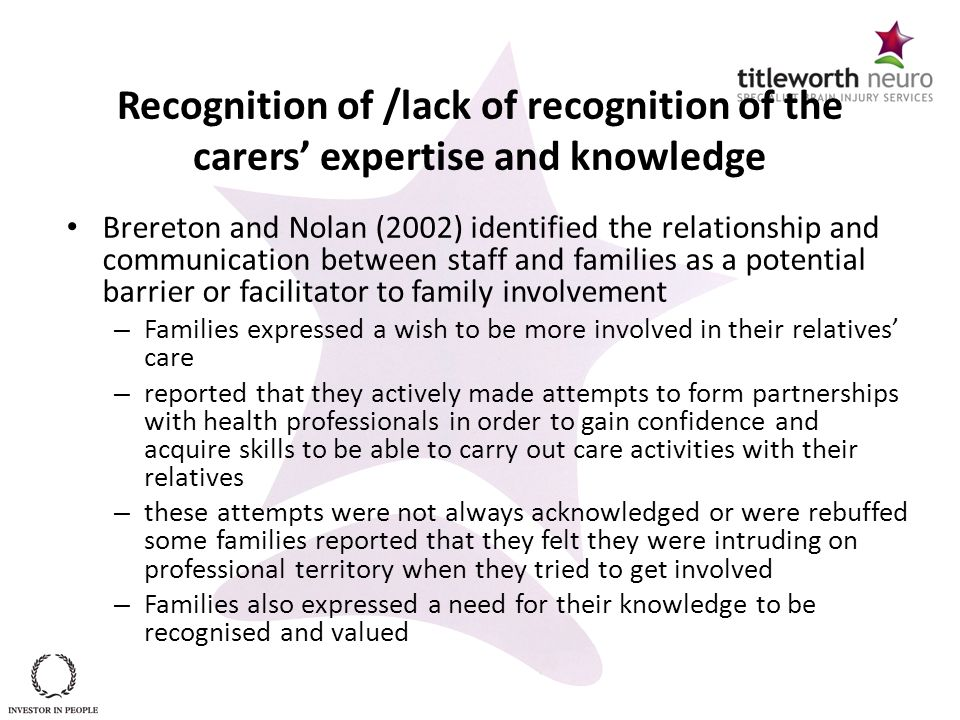 Recognition of /lack of recognition of the carers' expertise and knowledge Brereton and Nolan (2002) identified the relationship and communication bet