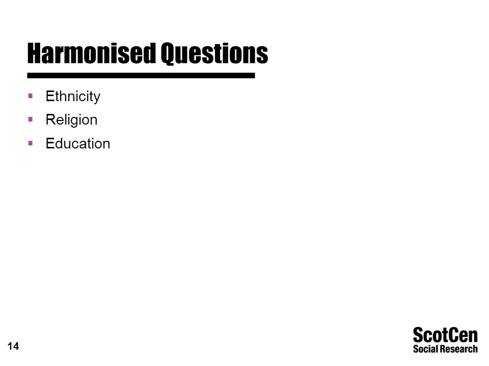 14 Harmonised Questions  Ethnicity  Religion  Education