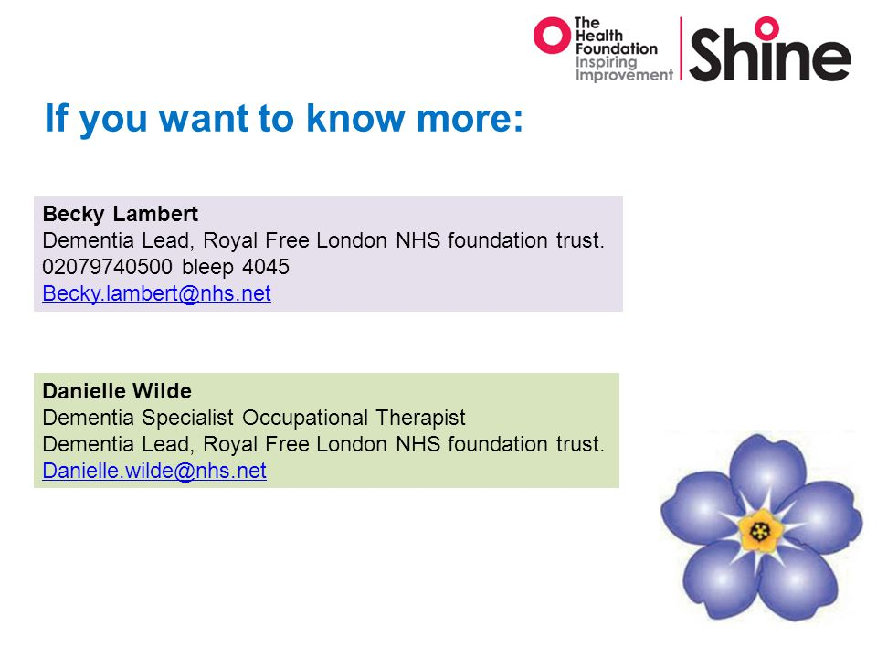 If you want to know more: Becky Lambert Dementia Lead, Royal Free London NHS foundation trust.
