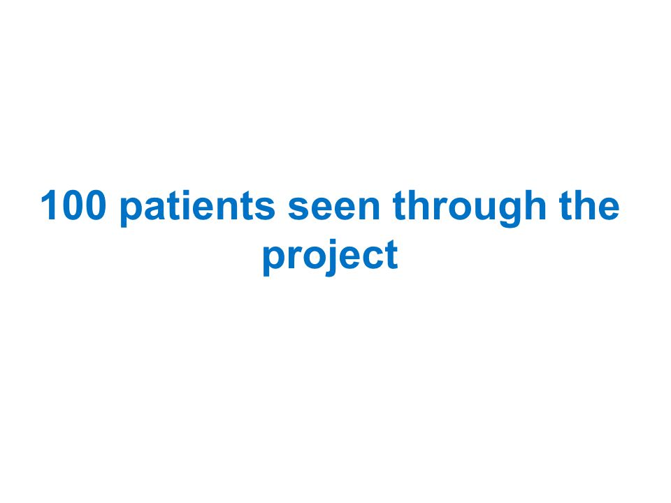 100 patients seen through the project