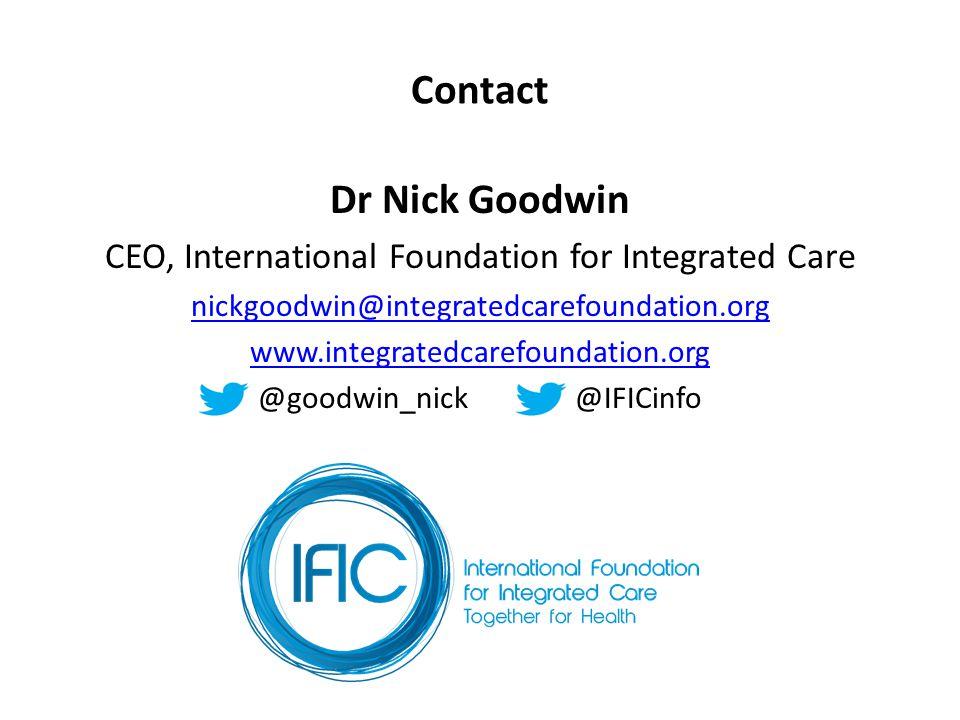 Contact Dr Nick Goodwin CEO, International Foundation for Integrated Care nickgoodwin@integratedcarefoundation.org www.integratedcarefoundation.org @goodwin_nick @IFICinfo