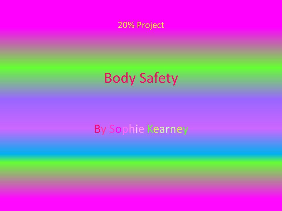 20% Project Body Safety By Sophie KearneyBy Sophie Kearney