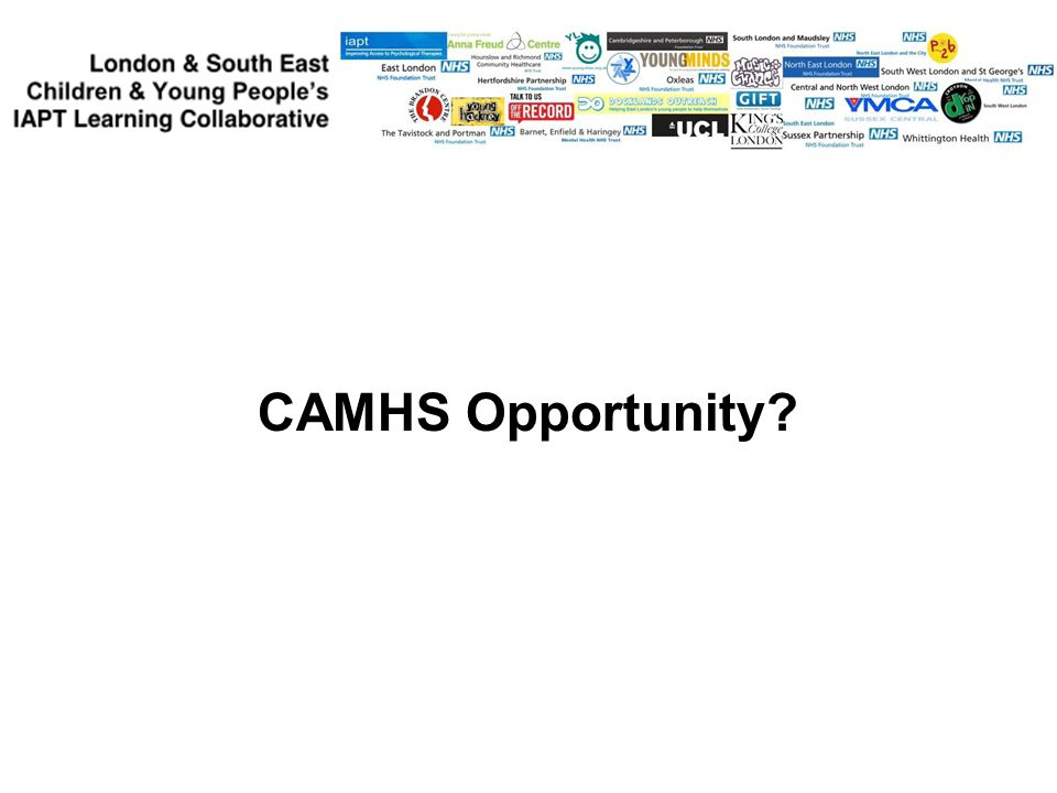 Opportunities: CAMHS Select Committee inquiry Children s Task Force General Election Threats: Lack of good Data (c) Duncan Law & Alex Goforth - London & SE CYP-IAPT Learning Collabortive