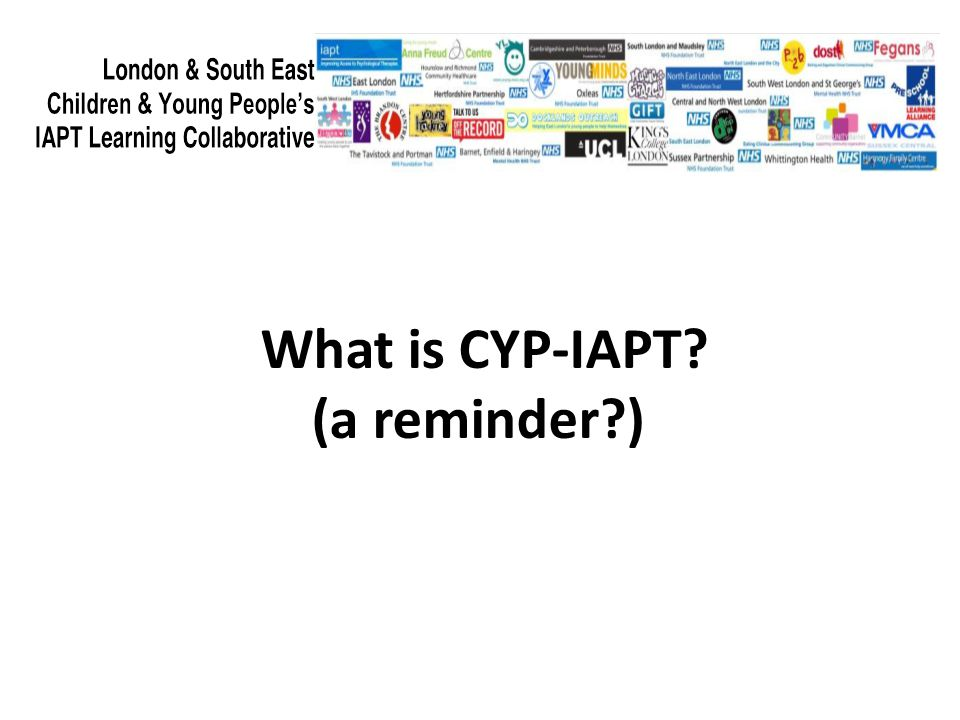 What is CYP-IAPT (a reminder )