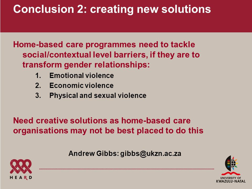Conclusion 2: creating new solutions Home-based care programmes need to tackle social/contextual level barriers, if they are to transform gender relat