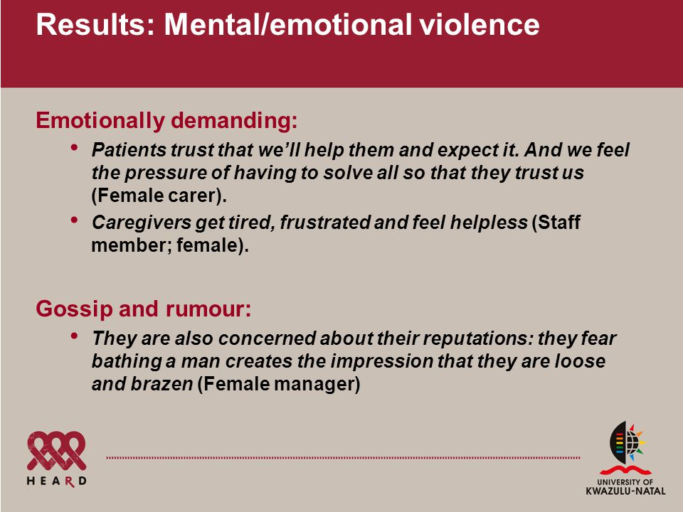 Results: Mental/emotional violence Emotionally demanding: Patients trust that we'll help them and expect it. And we feel the pressure of having to sol