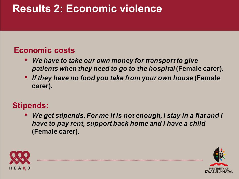 Results 2: Economic violence Economic costs We have to take our own money for transport to give patients when they need to go to the hospital (Female carer).