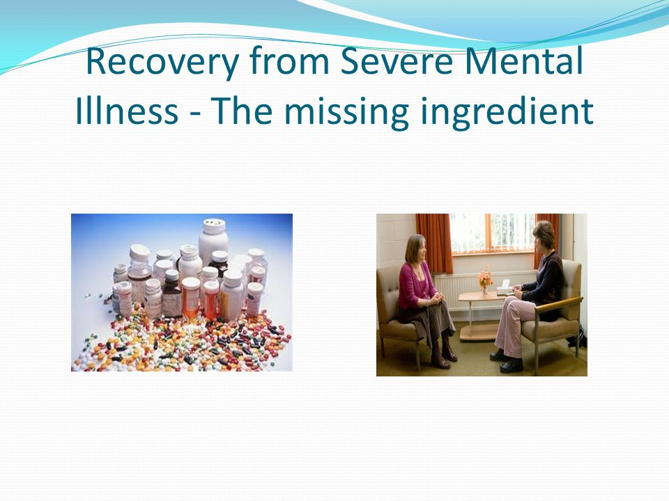 RECOVERY FROM MENTAL ILLNESS CLINCIAL RECOVERY ? VERSUS PERSONAL RECOVERY ?