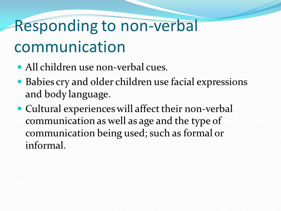 Responding to non-verbal communication All children use non-verbal cues.