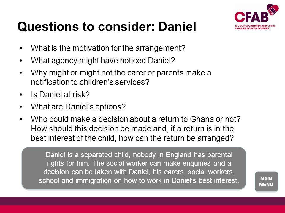 MAIN MENU MAIN MENU Questions to consider: Daniel What is the motivation for the arrangement.
