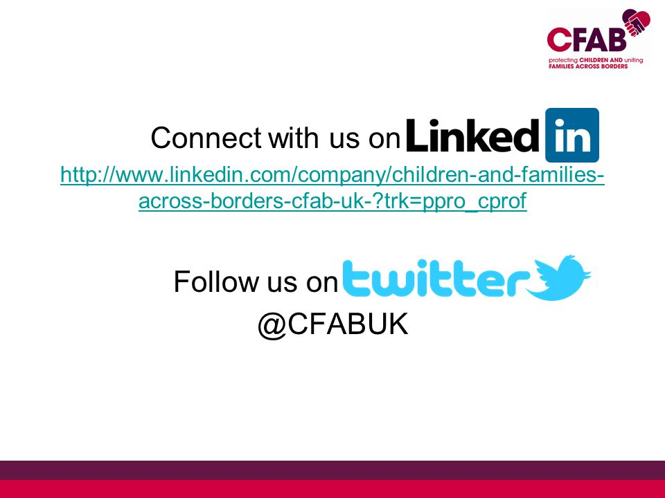 Connect with us on inkedIn: http://www.linkedin.com/company/children-and-families- across-borders-cfab-uk- trk=ppro_cprof Follow us on twitter @CFABUK