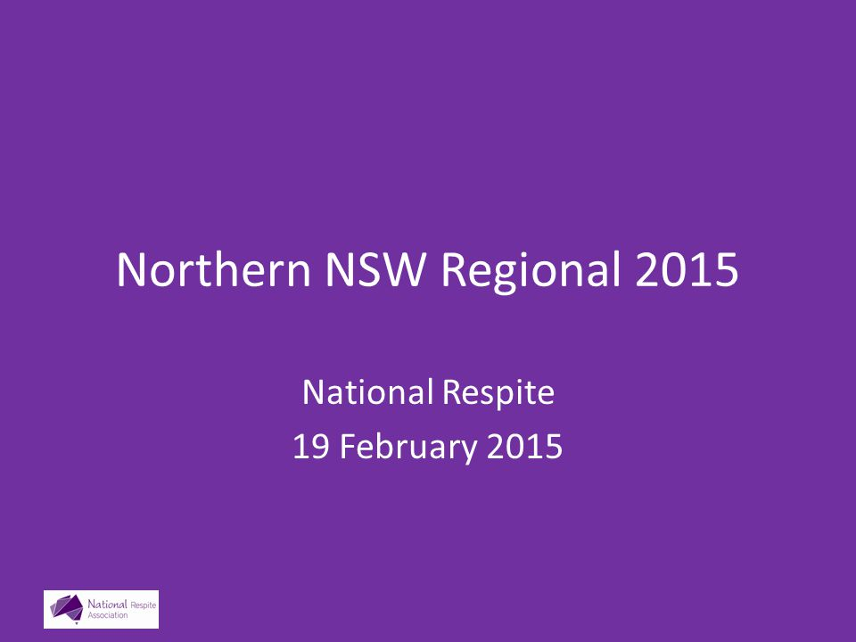 Northern NSW Regional 2015 National Respite 19 February 2015