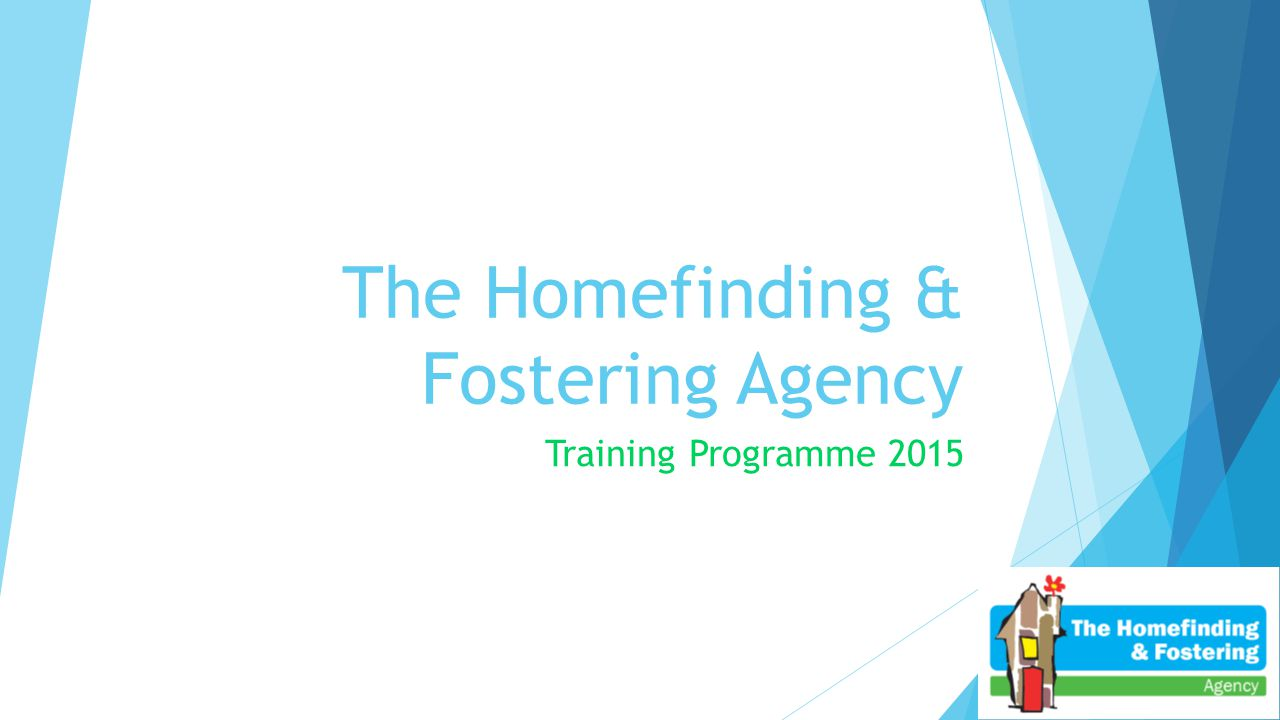 Why you should attend Training Foster Care National Minimum Standards identify that: 'Foster carers receive the training and development they need to carry out their role effectively' Standard 20 The Homefinding and Fostering Agency's expectation is that all foster carers should participate in at least four learning activities within a twelve month period.