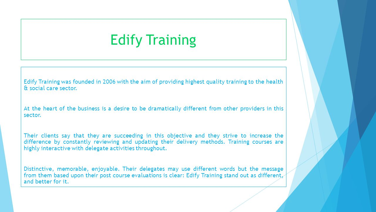 Edify Training Edify Training was founded in 2006 with the aim of providing highest quality training to the health & social care sector. At the heart