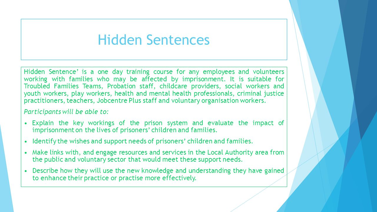 Hidden Sentences Hidden Sentence' is a one day training course for any employees and volunteers working with families who may be affected by imprisonm