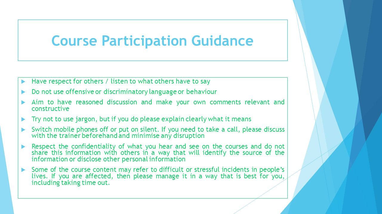 Course Participation Guidance  Have respect for others / listen to what others have to say  Do not use offensive or discriminatory language or behav