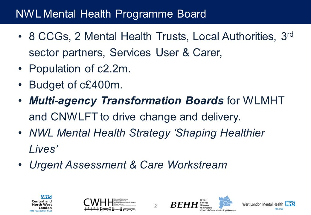 2 8 CCGs, 2 Mental Health Trusts, Local Authorities, 3 rd sector partners, Services User & Carer, Population of c2.2m.