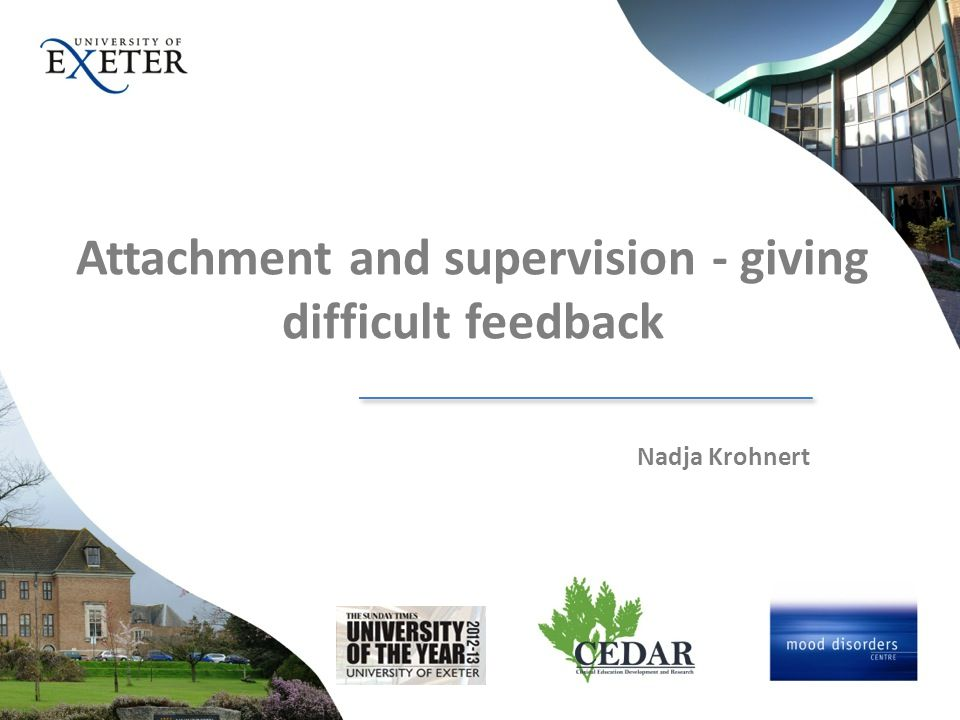 Attachment and supervision - giving difficult feedback Nadja Krohnert