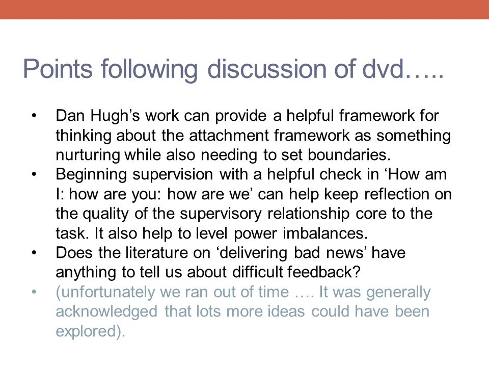 Points following discussion of dvd….. Dan Hugh's work can provide a helpful framework for thinking about the attachment framework as something nurturi
