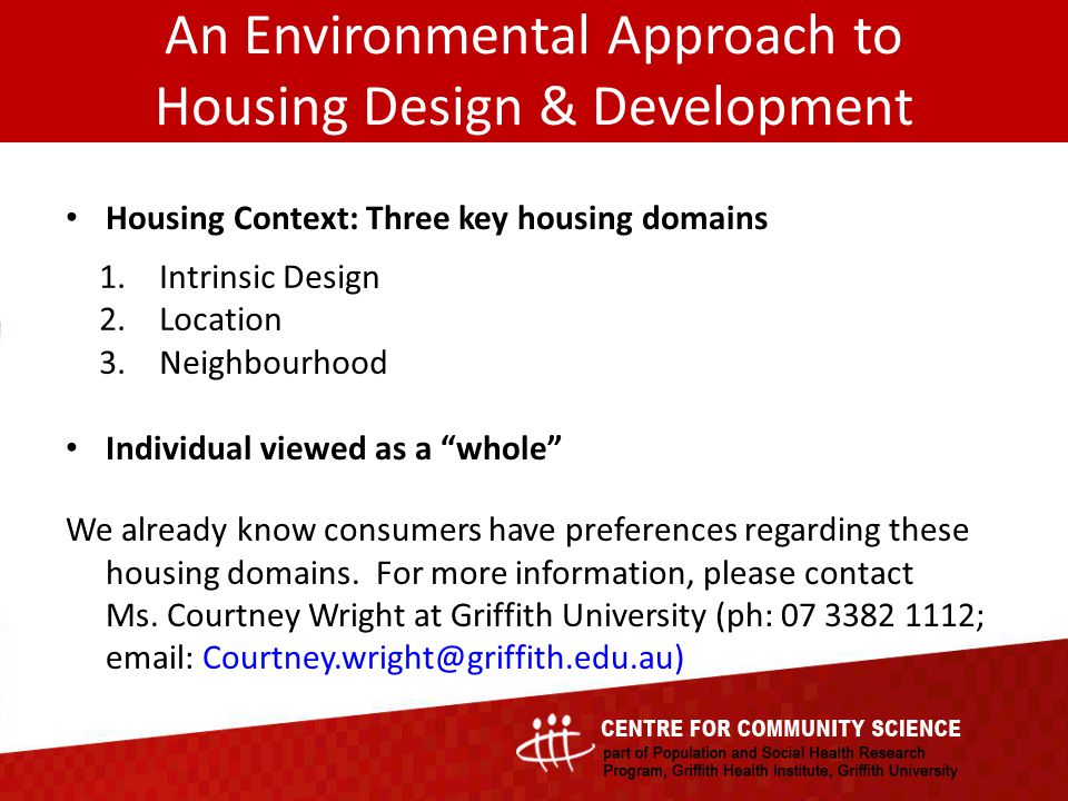 An Environmental Approach to Housing Design & Development Housing Context: Three key housing domains Individual viewed as a whole We already know consumers have preferences regarding these housing domains.