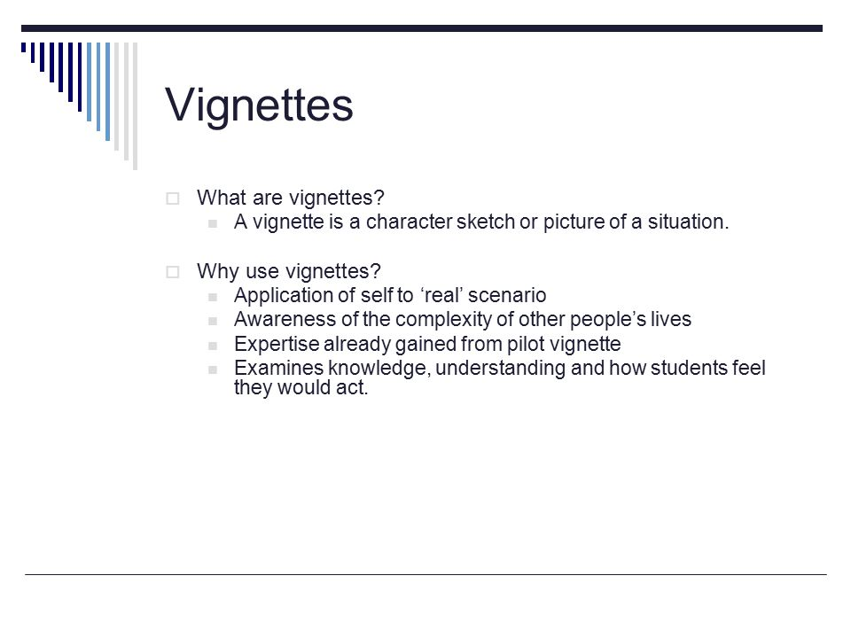 Vignettes  What are vignettes. A vignette is a character sketch or picture of a situation.