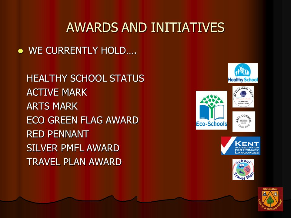 AWARDS AND INITIATIVES WE CURRENTLY HOLD…. WE CURRENTLY HOLD…. HEALTHY SCHOOL STATUS HEALTHY SCHOOL STATUS ACTIVE MARK ACTIVE MARK ARTS MARK ARTS MARK