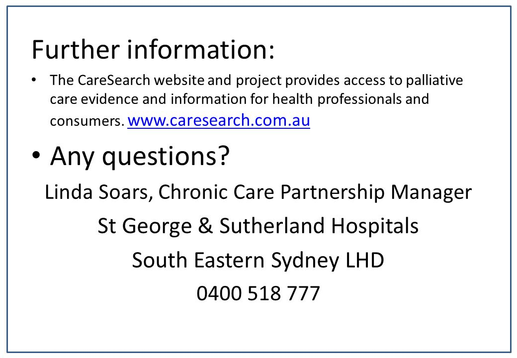 Further information: The CareSearch website and project provides access to palliative care evidence and information for health professionals and consumers.