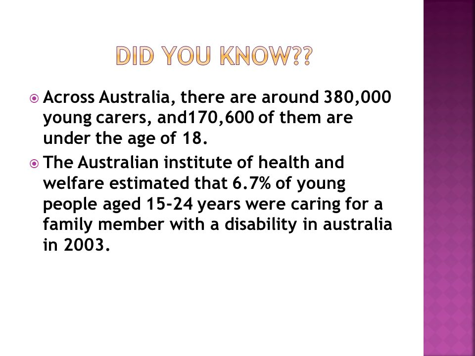  Across Australia, there are around 380,000 young carers, and170,600 of them are under the age of 18.