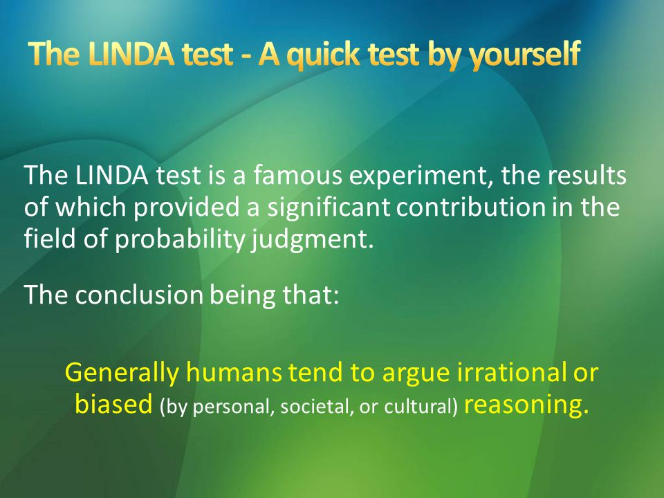 The LINDA test is a famous experiment, the results of which provided a significant contribution in the field of probability judgment.