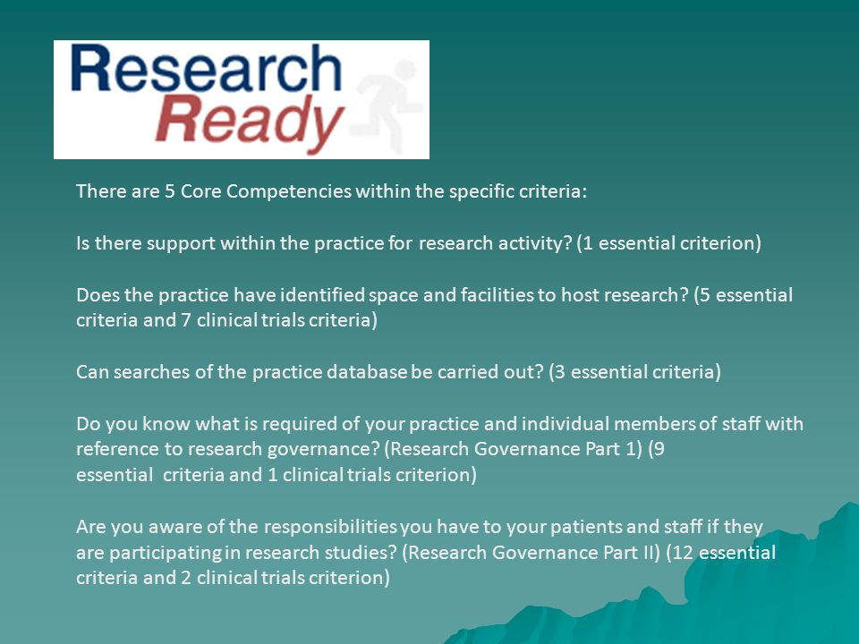 There are 5 Core Competencies within the specific criteria: Is there support within the practice for research activity.