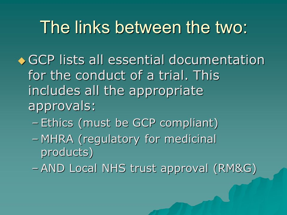 The links between the two:  GCP lists all essential documentation for the conduct of a trial.