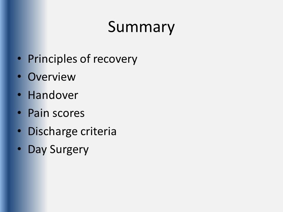 Summary Principles of recovery Overview Handover Pain scores Discharge criteria Day Surgery