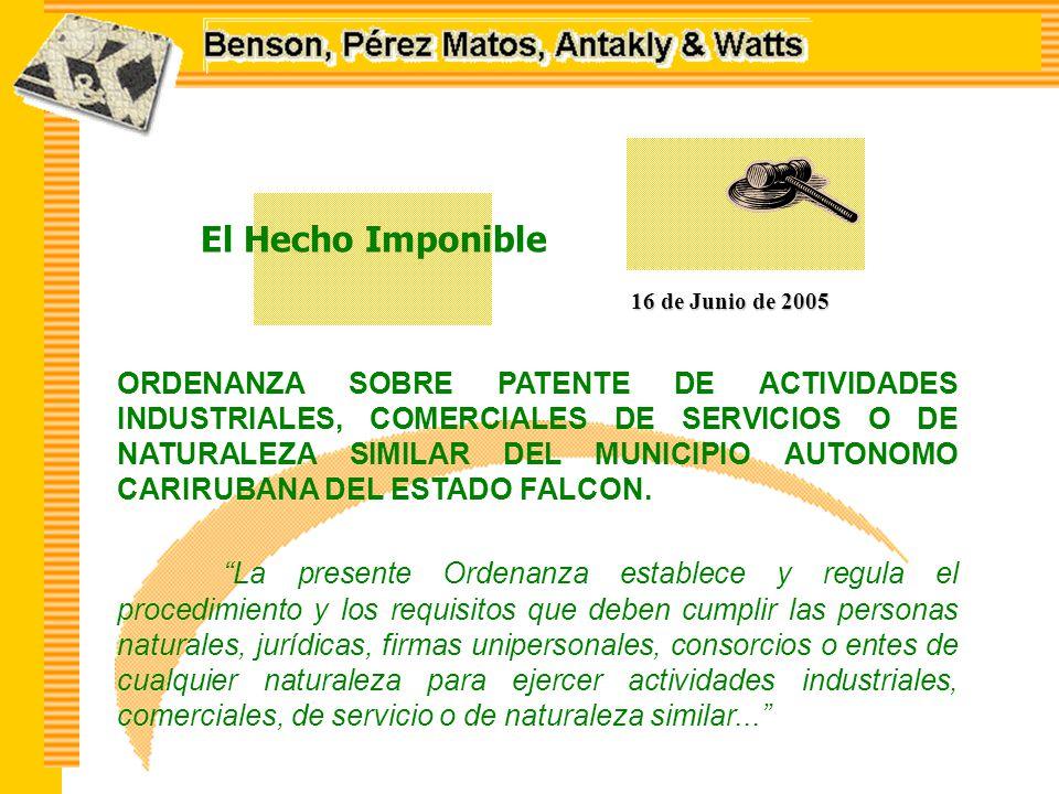 El Hecho Imponible 16 de Junio de 2005 ORDENANZA SOBRE PATENTE DE ACTIVIDADES INDUSTRIALES, COMERCIALES DE SERVICIOS O DE NATURALEZA SIMILAR DEL MUNICIPIO AUTONOMO CARIRUBANA DEL ESTADO FALCON.