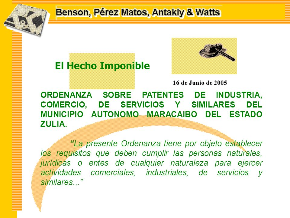 El Hecho Imponible 16 de Junio de 2005 ORDENANZA SOBRE PATENTES DE INDUSTRIA, COMERCIO, DE SERVICIOS Y SIMILARES DEL MUNICIPIO AUTONOMO MARACAIBO DEL ESTADO ZULIA.