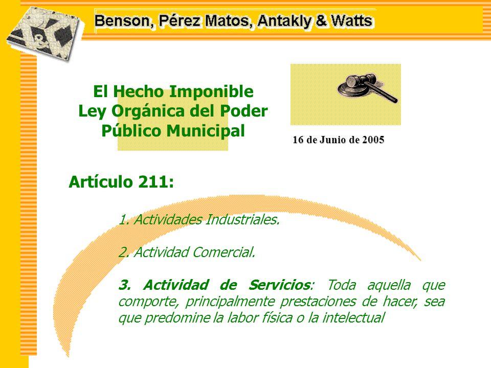 El Hecho Imponible Ley Orgánica del Poder Público Municipal 16 de Junio de 2005 Artículo 211: 1.