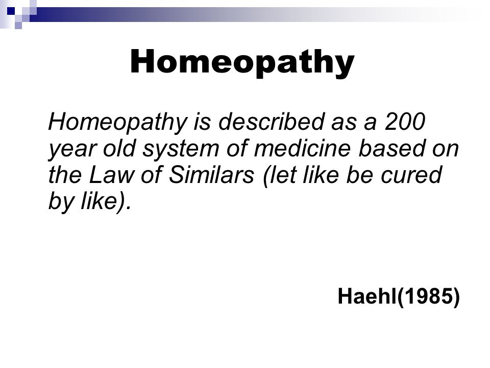 Homeopathy Homeopathy is described as a 200 year old system of medicine based on the Law of Similars (let like be cured by like).