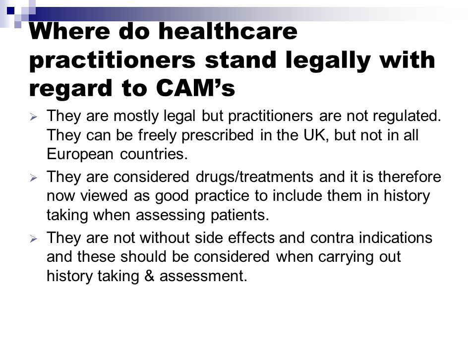 Where do healthcare practitioners stand legally with regard to CAM's  They are mostly legal but practitioners are not regulated.