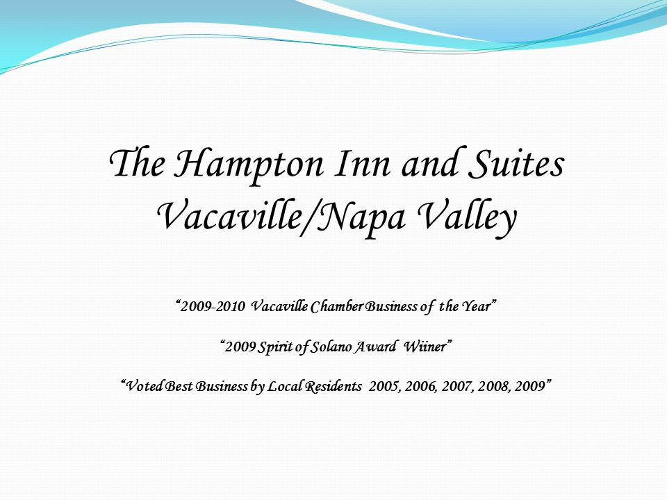The Hampton Inn and Suites Vacaville/Napa Valley Vacaville Chamber Business of the Year 2009 Spirit of Solano Award Wiiner Voted Best Business by Local Residents 2005, 2006, 2007, 2008, 2009