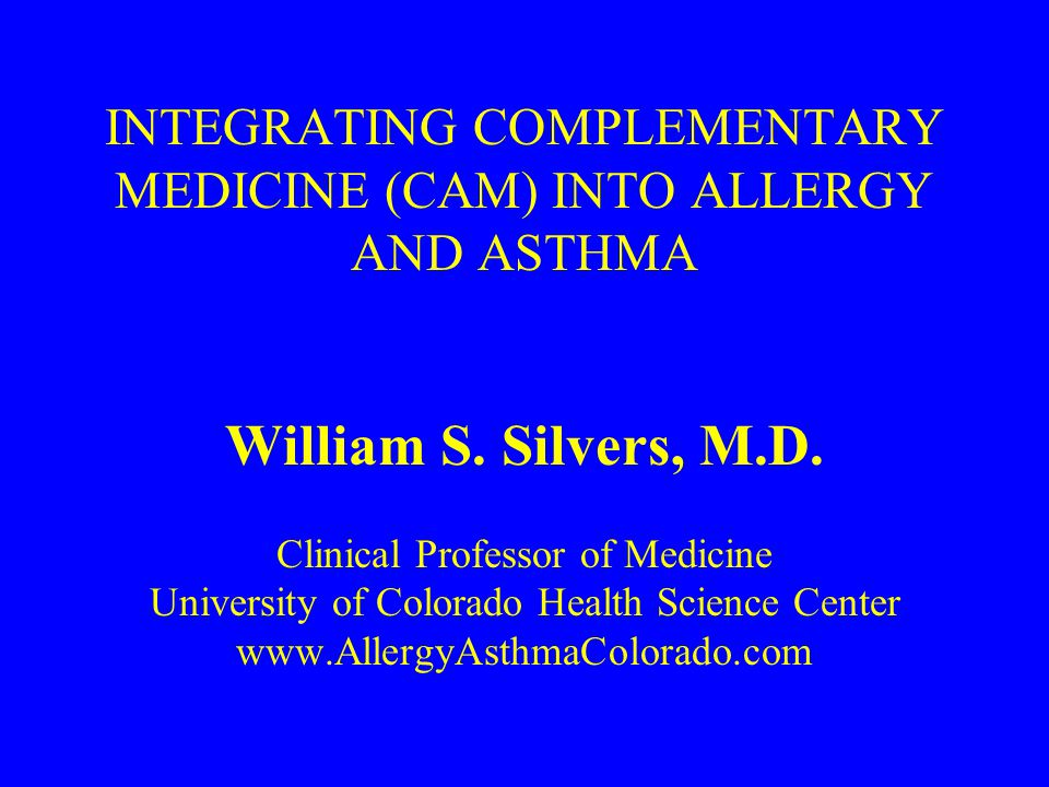 Alternative Medicine Survey in a Private Allergy Asthma Practice-1998 1997- Eisenberg follow-up of 1993 NEJM 113 Questionnaires- 81 Denver, 32 Vail CAM discussed 18% of time w/ PCP or allergist 64% wanted to discuss CAM 16% saw CAM practitioners for gen'l health 4% pts saw CAM for allergies/asthma 10% PCPs regularly Rx CAM Denver v.