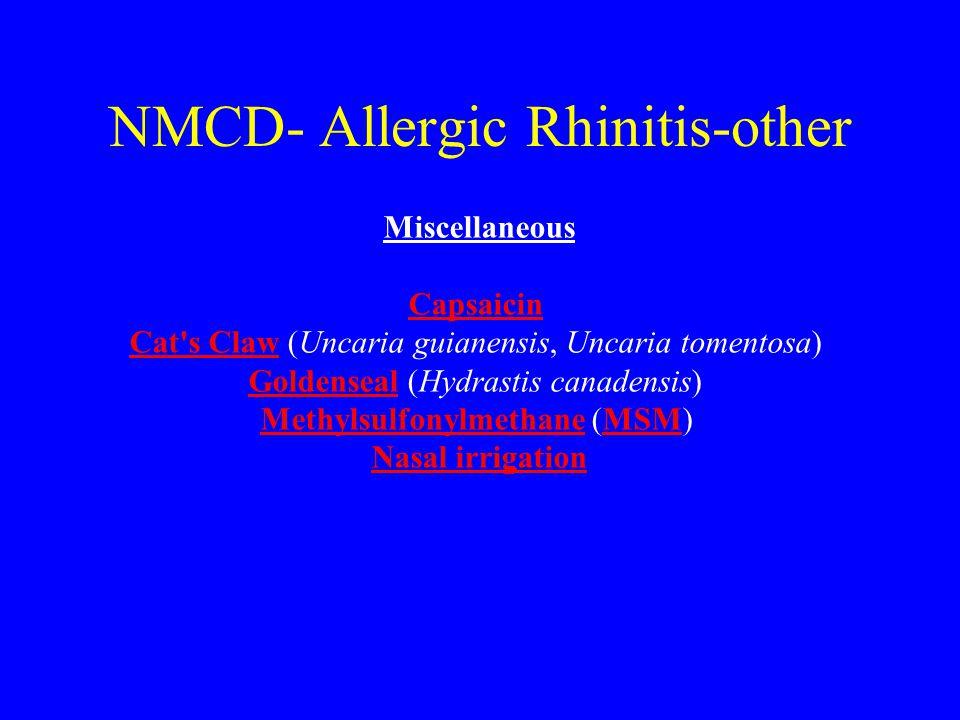 NMCD- Allergic Rhinitis-other Miscellaneous Capsaicin Cat s ClawCat s Claw (Uncaria guianensis, Uncaria tomentosa) GoldensealGoldenseal (Hydrastis canadensis) MethylsulfonylmethaneMethylsulfonylmethane (MSM)MSM Nasal irrigation