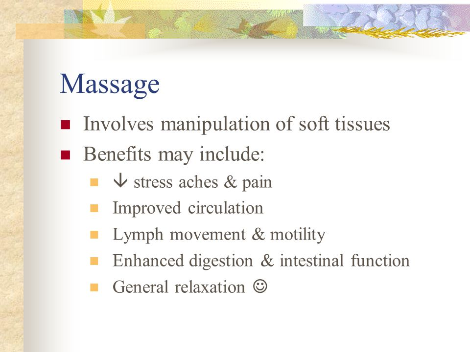 Manual Healing Methods Touch and manipulation, used for hundreds of years in the medical profession Hippocrates discussed the benefits of therapeutic touch with students Three types: Massage Bodywork Chiropractic Multiple Myeloma Use with extreme caution with bone pain and bone disease – particularly with Multiple Myeloma