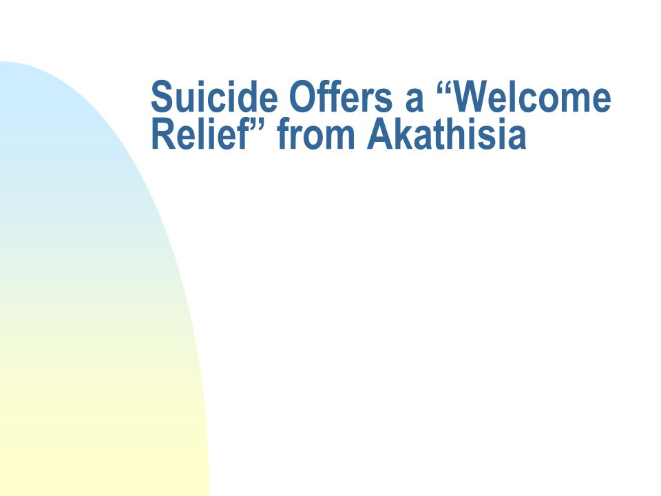 """Suicide Offers a """"Welcome Relief"""" from Akathisia"""