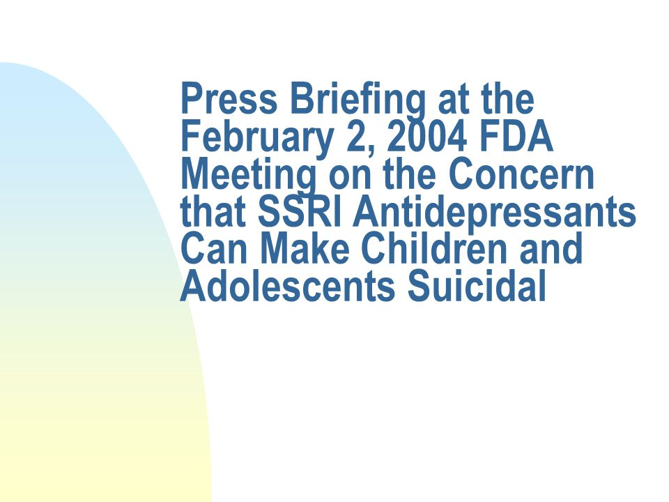 Press Briefing at the February 2, 2004 FDA Meeting on the Concern that SSRI Antidepressants Can Make Children and Adolescents Suicidal