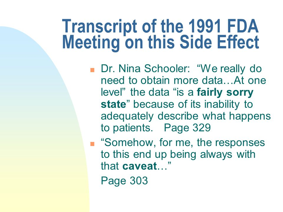 """Transcript of the 1991 FDA Meeting on this Side Effect n Dr. Nina Schooler: """"We really do need to obtain more data…At one level"""" the data """"is a fairly"""