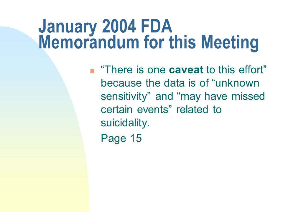 """January 2004 FDA Memorandum for this Meeting n """"There is one caveat to this effort"""" because the data is of """"unknown sensitivity"""" and """"may have missed"""