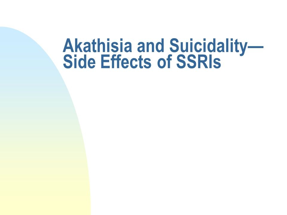 Diagnostic and Statistical Manual (DSM) n Serotonin-specific reuptake inhibitor [SSRI] antidepressant medications may produce akathisia. n A class effect of all SSRIs n American Psychiatric Association n 2000 Edition, p.