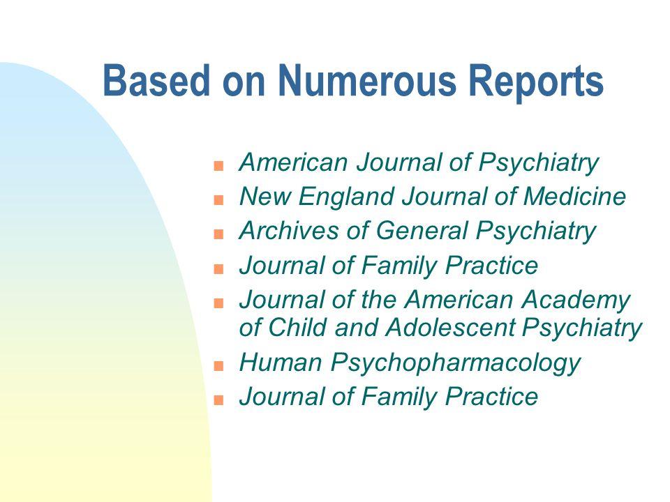 Based on Numerous Reports n American Journal of Psychiatry n New England Journal of Medicine n Archives of General Psychiatry n Journal of Family Prac