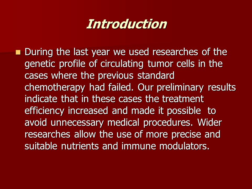 Introduction During the last year we used researches of the genetic profile of circulating tumor cells in the cases where the previous standard chemot