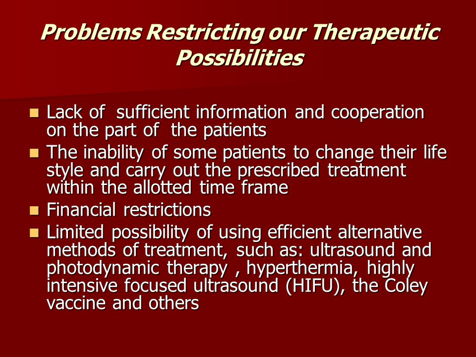 Problems Restricting our Therapeutic Possibilities Lack of sufficient information and cooperation on the part of the patients Lack of sufficient infor