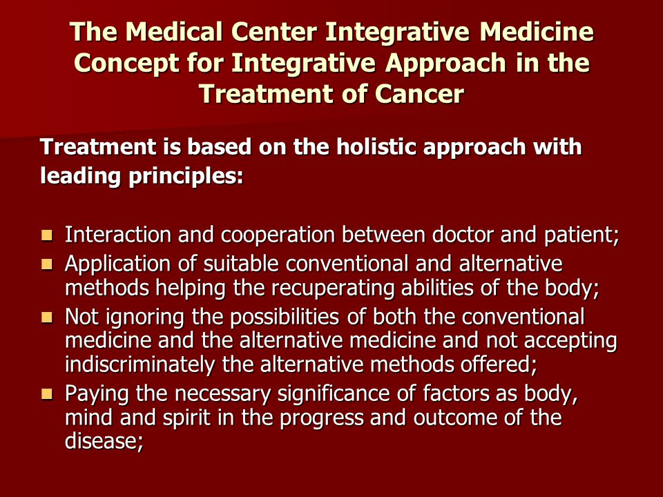 The Medical Center Integrative Medicine Concept for Integrative Approach in the Treatment of Cancer Treatment is based on the holistic approach with l